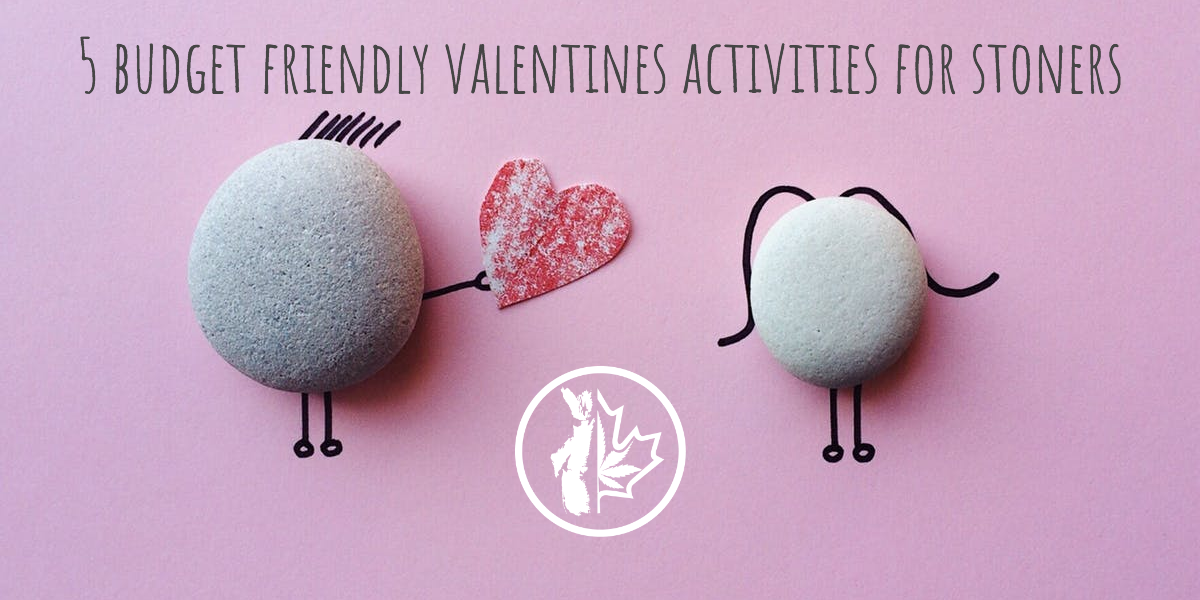 5 Budget Friendly Valentines Activities for Stoners